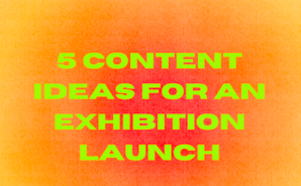 How to Get Your Audience Hyped up for an Exhibition Launch